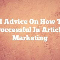 Solid Advice On How To Be Successful In Article Marketing