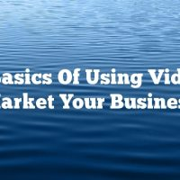 The Basics Of Using Video To Market Your Business