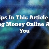 The Tips In This Article About Making Money Online Are For You