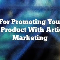 Tips For Promoting Your Site Or Product With Article Marketing