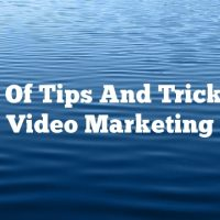 Tons Of Tips And Tricks For Video Marketing
