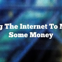 Using The Internet To Make Some Money