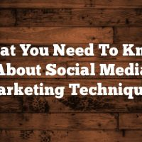 What You Need To Know About Social Media Marketing Techniques