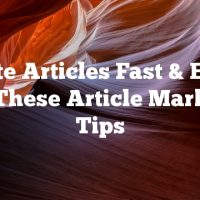 Write Articles Fast & Easy With These Article Marketing Tips