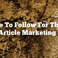 Advice To Follow For Those In The Article Marketing Field
