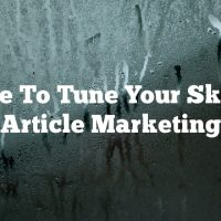 Advice To Tune Your Skills At Article Marketing