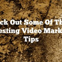 Check Out Some Of These Interesting Video Marketing Tips