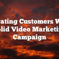 Cultivating Customers With A Solid Video Marketing Campaign