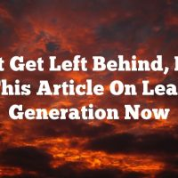 Don't Get Left Behind, Read This Article On Lead Generation Now