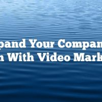 Expand Your Companies Reach With Video Marketing