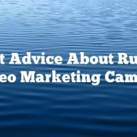 Expert Advice About Running A Video Marketing Campaign
