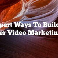 Expert Ways To Build A Smarter Video Marketing Plan