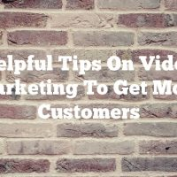 Helpful Tips On Video Marketing To Get More Customers