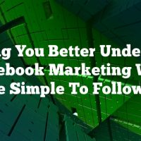 Helping You Better Understand Facebook Marketing With These Simple To Follow Tips