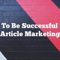 How To Be Successful With Article Marketing
