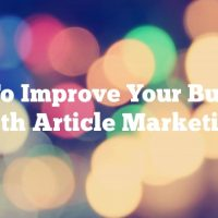 How To Improve Your Business With Article Marketing