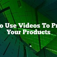 How To Use Videos To Promote Your Products