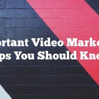 Important Video Marketing Tips You Should Know