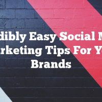 Incredibly Easy Social Media Marketing Tips For Your Brands