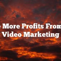 Make More Profits From Your Video Marketing