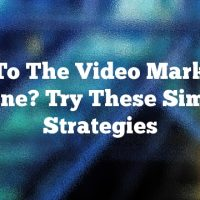 New To The Video Marketing Scene? Try These Simple Strategies