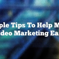 Simple Tips To Help Make Video Marketing Easy