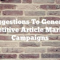 Suggestions To Generate Competitive Article Marketing Campaigns