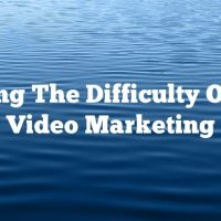Taking The Difficulty Out Of Video Marketing