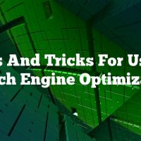 Tips And Tricks For Using Search Engine Optimization