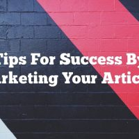 Tips For Success By Marketing Your Articles