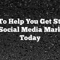 Tips To Help You Get Started With Social Media Marketing Today