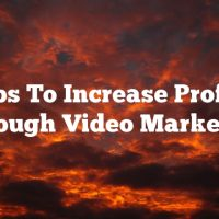 Tips To Increase Profits Through Video Marketing