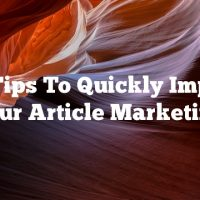 Top Tips To Quickly Improve Your Article Marketing