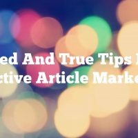 Tried And True Tips For Effective Article Marketing
