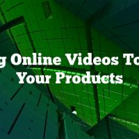 Using Online Videos To Sell Your Products