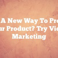 Want A New Way To Promote Your Product? Try Video Marketing