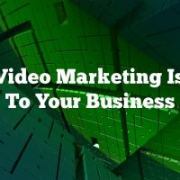 Why Video Marketing Is Vital To Your Business