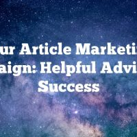 Your Article Marketing Campaign: Helpful Advice For Success