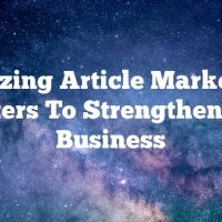 Amazing Article Marketing Pointers To Strengthen Your Business