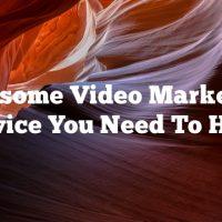 Awesome Video Marketing Advice You Need To Hear