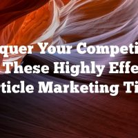 Conquer Your Competition With These Highly Effective Article Marketing Tips