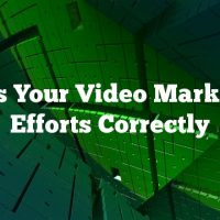 Focus Your Video Marketing Efforts Correctly