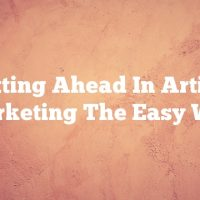Getting Ahead In Article Marketing The Easy Way