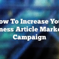 How To Increase Your Business Article Marketing Campaign