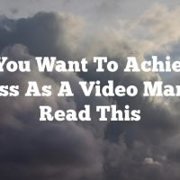 If You Want To Achieve Success As A Video Marketer, Read This