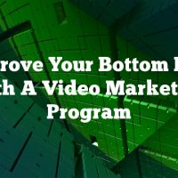 Improve Your Bottom Line With A Video Marketing Program