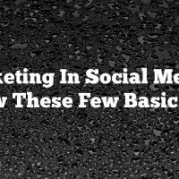Marketing In Social Media – Follow These Few Basic Steps