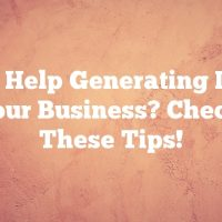 Need Help Generating Leads For Your Business? Check Out These Tips!