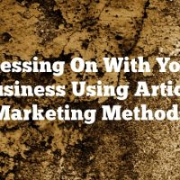 Pressing On With Your Business Using Article Marketing Methods