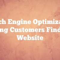 Search Engine Optimization: Helping Customers Find Your Website